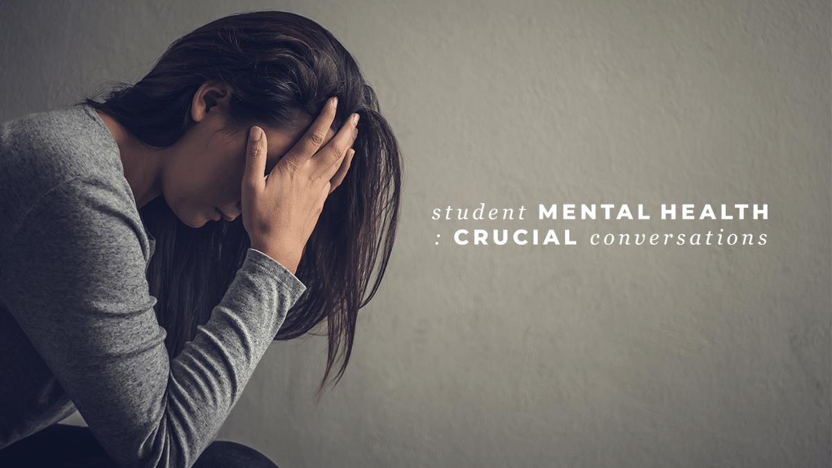 Student Mental Health: Crucial Conversations